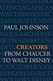 Johnson, Paul: Creators from Chaucer to Walt Disney