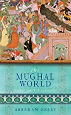 The Mughal World: India's Tainted…