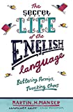 Manser, Martin H.: The Secret Life of the English Language: Buttering Parsnips, Twocking Chavs