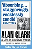 Clark, Alan: Alan Clark: The Diaries 1972 - 1999