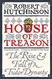 Hutchinson, Robert: House of Treason: The Rise & Fall of a Tudor Dynasty