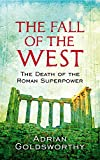 Goldsworthy, Adrian: The Fall of the West: The Death of the Roman Superpower