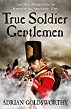 Goldsworthy, Adrian: True Soldier Gentlemen (Napoleonic War)