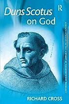 Duns Scotus on God by Richard Cross