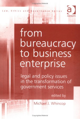 from-bureaucracy-to-business-enterprise-legal-and-policy-issues-in-the-transformation-of-government-services-law-ethics-and-governance