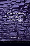 Wood, Matthew: Possession, Power and the New Age: Ambiguities of Authority in Neoliberal Societies