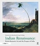 Indian Renaissance: British Romantic Art And…