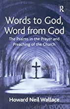 Words to God, Word from God: The Psalms in…