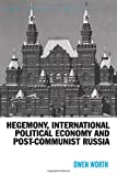 Worth, Owen: Hegemony, International Political Economy And Post-communist Russia