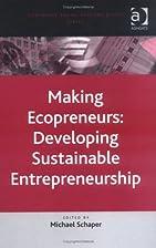Making ecopreneurs : developing sustainable…