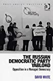 White, David: The Russian Democratic Party Yabloko: Opposition in a Managed Democracy (Post-Soviet Politics) (Post-Soviet Politics)