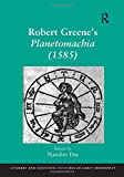Robert Greene: Robert Greene's Planetomachia (1585) (Literary and Scientific Cultures of Early Modernity)