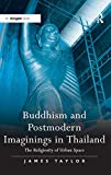 Taylor, James: Buddhism and postmodern imaginings in Thailand: The religiosity of urban Space