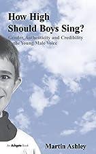 How High Should Boys Sing? by Martin Ashley