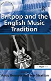 Andy Bennett: Britpop and the English Music Tradition (Ashgate Popular and Folk Music Series)