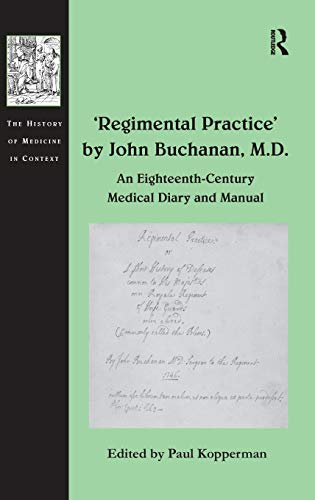 regimental-practice-by-john-buchanan-md-an-eighteenth-century-medical-diary-and-manual-the-history-of-medicine-in-context