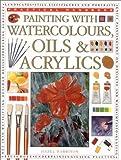 Harrison, Hazel: Painting with Watercolors, Oils & Acrylics (Practical Handbook)