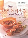 Fraser, Linda: The Hot & Spicy Cookbook: Fiery Dishes to Spice up Your Kitchen (Contemporary Kitchen)