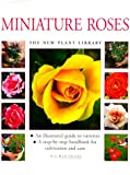 Hawthorne, Lin: Miniature Roses: An illustrated guide to varieties and a step-by-step handbook for cultivation and care