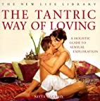 The Tantric Way of Loving: A Holistic Guide…