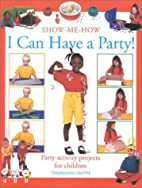 I Can Have a Party! (Show-me-how) by…