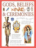 Gods, Beliefs & Ceremonies: Through the Ages…