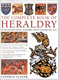 Slater, Stephen: The Complete Book of Heraldry: An International History of Heraldry and Its Contemporary Uses