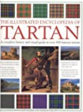Phillips, Charles: The Illustrated Encyclopedia of Tartan: A Complete History and Visual Guide to Over 400 Famous Tartans