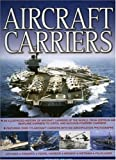 Ireland, Bernard: Aircraft Carriers: An illustrated history of aircraft carriers of the world, from zeppelin and seaplane carriers to vertical/short take-off and ... carriers with 500 identification photographs