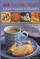 300 Teatime Treats, Cakes, Sweets and…