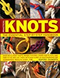 Budworth, Geoffrey: Practical Knots: The Essential Step-by-Step Handbook: Over 90 classic knots, bends, hitches, loops and plaits, and how to tie and use them, with 600 ... photographs for guaranteed results every time