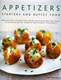 Ingram, Christine: Appetizers, Starters and Buffet Food: Fabulous First Courses, Dips, Snacks, Quick Bites And Light Meals: 150 Delicious Recipes Shown In 250 Stunning Photographs
