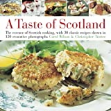Wilson, Carol: Taste of Scotland: The essence of Scottish cooking, with 30 classic recipes shown in 150 evocative photographs