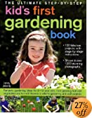 The Ultimate Step-by-Step Kids' First Gardening Book: Fantastic Gardening Ideas for 5--12 Year Olds, from Growing Fruit and Vegetables and Having Fun with Flowers to Indoor and Outdoor Nature Projects