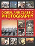 Freeman, John: The Complete Practical Guide to Digital and Classic Photography: The Experts Manual on Taking Great Photographs