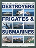 Ireland, Bernard: The World Encyclopedia of Submarines, Destroyers & Frigates: Features 1300 wartime and modern identification photographs: a history of destroyers, ... of over 380 warships and submarines