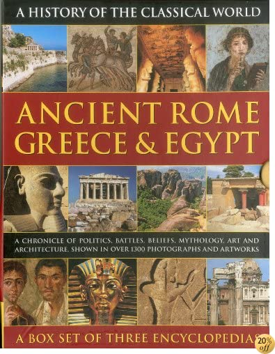 History of the Classical World: Ancient Rome, Greece & Egypt: A chronicle of politics, battles, beliefs, mythology, art and architecture, shown in over 1700 photographs and artworks