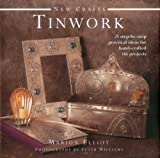 Elliot, Marion: New Crafts: Tinwork: 25 step-by-step practical ideas for hand-crafted tinwork projects (New Crafts Collection)