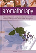 Aromatherapy: A concise guide to using…