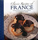 Clements, Carole: Classic Recipes of France: The best traditional food and cooking in 25 authentic regional dishes