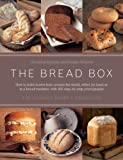 Ingram, Christine: The Bread Box: The Ultimate Baker's Collection: Breads Of The World, The Baker's Guide To Bread, And Baking In A Bread Machine
