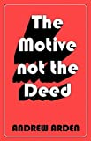 Arden, Andrew: The Motive Not The Deed