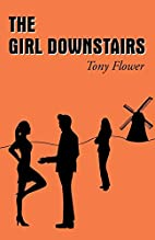The Girl Downstairs by Tony Flower