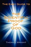 Wright, Thomas: The Easy Guide to the Scientific Proof of God