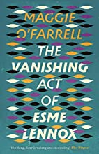 The Vanishing Act of Esme Lennox by Maggie…