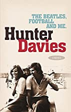 The Beatles, Football and Me by Hunter…