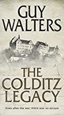 The Colditz Legacy by Guy Walters