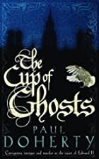 The Cup of Ghosts by Paul Doherty