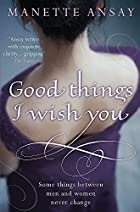 Good Things I Wish You by Manette Ansay