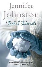 Foolish Mortals by Jennifer Johnston